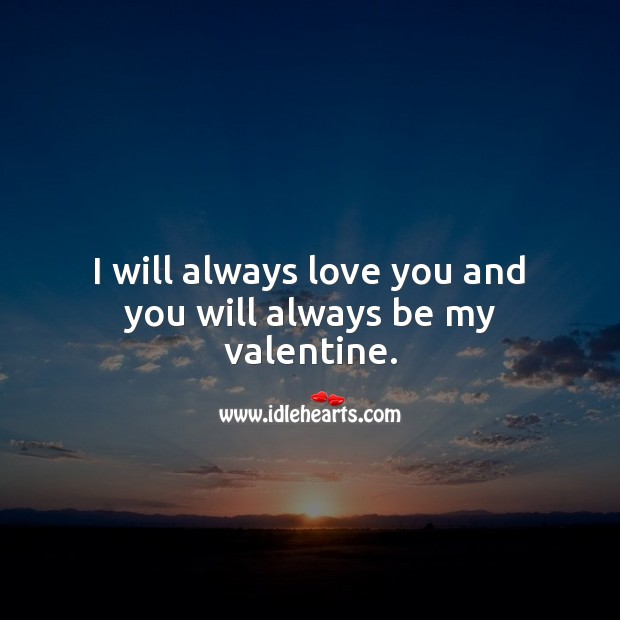 I will always love you and you will always be my valentine. Valentine's Day Messages Image