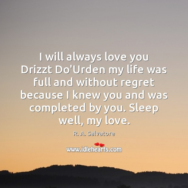 I will always love you Drizzt Do'Urden my life was full and Image