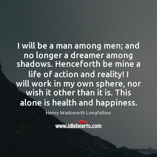 Image, I will be a man among men; and no longer a dreamer