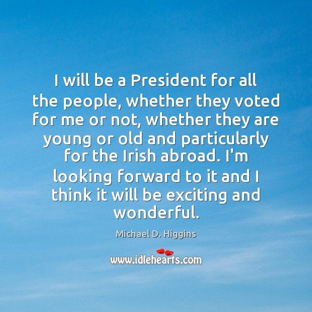 I will be a President for all the people, whether they voted Michael D. Higgins Picture Quote