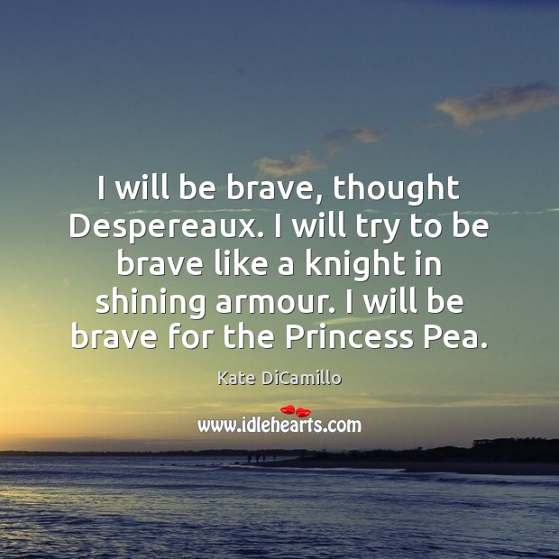 I will be brave, thought Despereaux. I will try to be brave Image