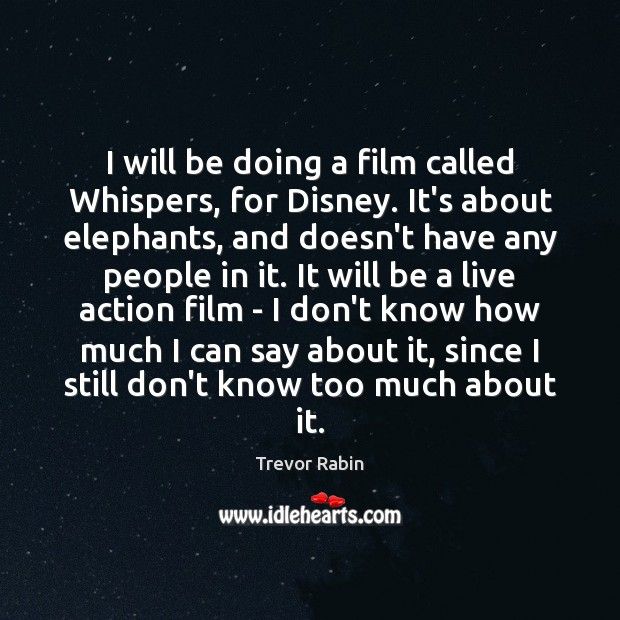 I will be doing a film called Whispers, for Disney. It's about Image