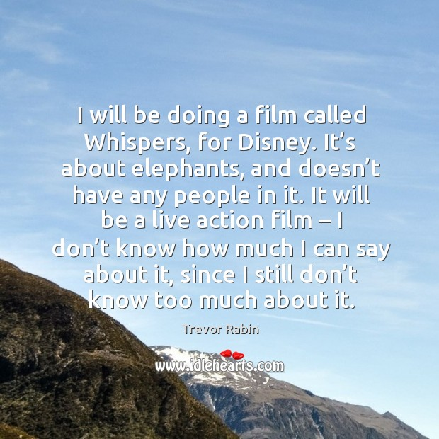 I will be doing a film called whispers, for disney. Image