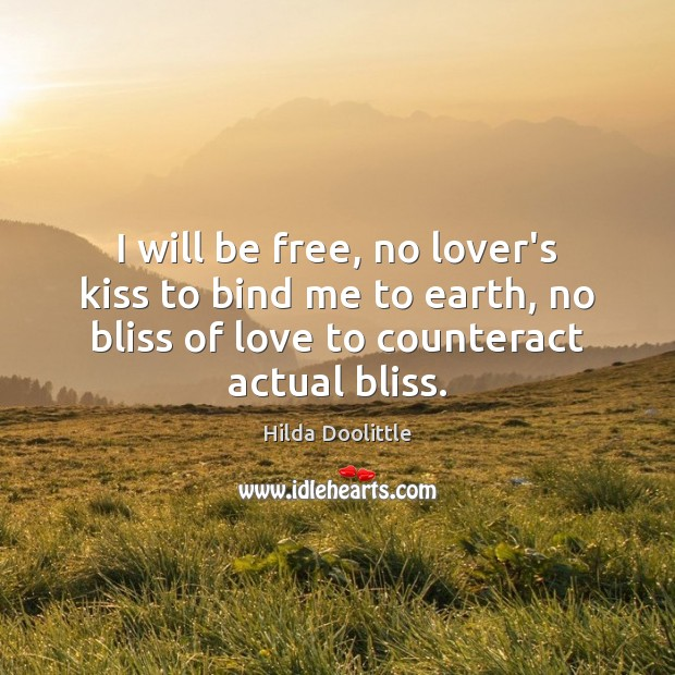 I will be free, no lover's kiss to bind me to earth, Hilda Doolittle Picture Quote