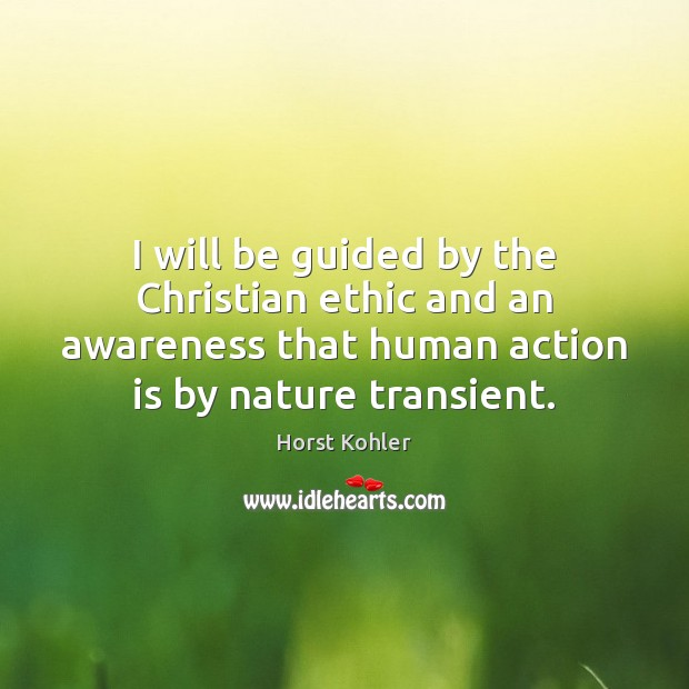 I will be guided by the Christian ethic and an awareness that Action Quotes Image