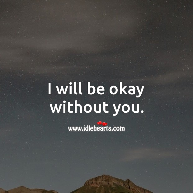I will be okay without you. Sad Love Messages Image