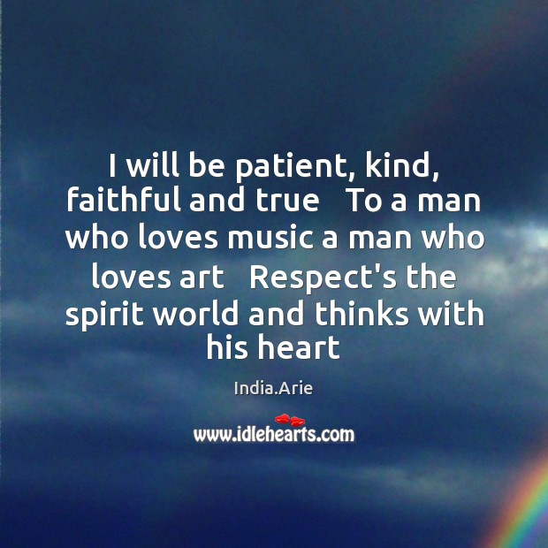 I will be patient, kind, faithful and true   To a man who India.Arie Picture Quote