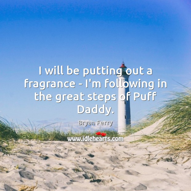 I will be putting out a fragrance – I'm following in the great steps of Puff Daddy. Image