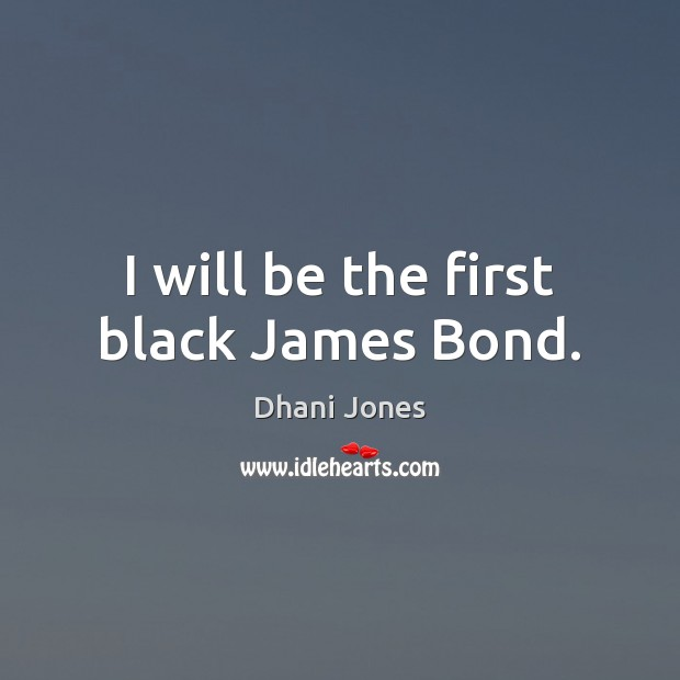 I will be the first black James Bond. Image