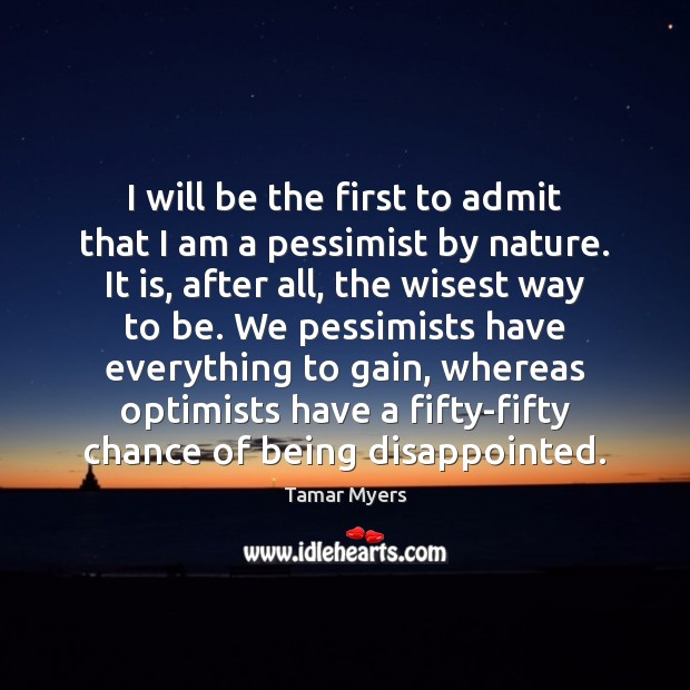 Image, I will be the first to admit that I am a pessimist