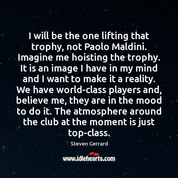 I will be the one lifting that trophy, not Paolo Maldini. Imagine Image