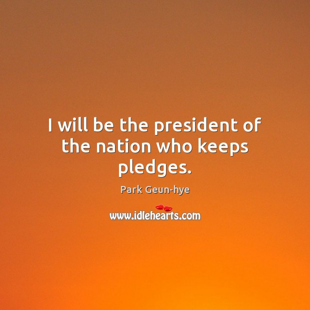 I will be the president of the nation who keeps pledges. Image