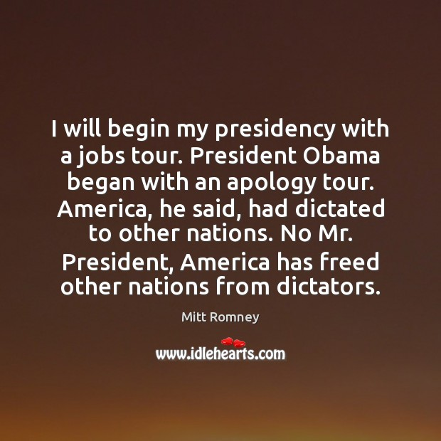 I will begin my presidency with a jobs tour. President Obama began Image