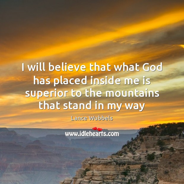 Image, I will believe that what God has placed inside me is superior
