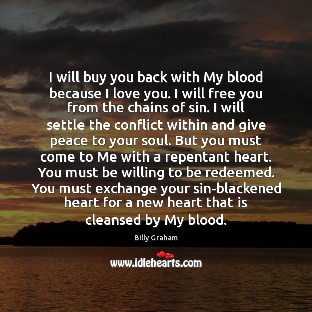 I will buy you back with My blood because I love you. Billy Graham Picture Quote