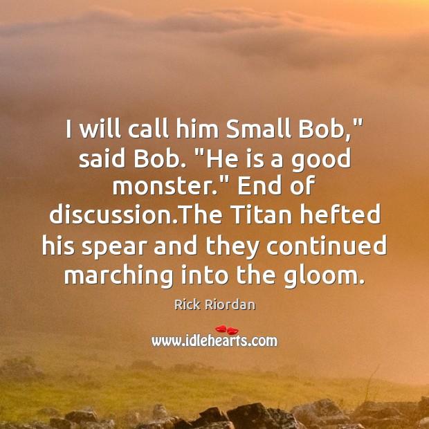 "I will call him Small Bob,"" said Bob. ""He is a good Rick Riordan Picture Quote"