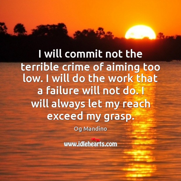 I will commit not the terrible crime of aiming too low. I Og Mandino Picture Quote
