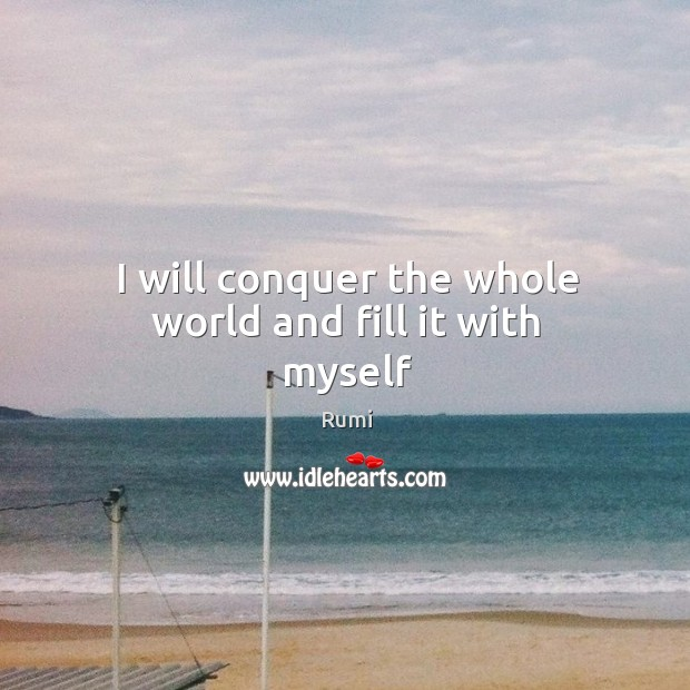 Image, I will conquer the whole world and fill it with myself