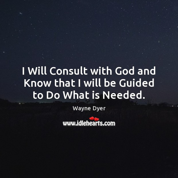 Image, I Will Consult with God and Know that I will be Guided to Do What is Needed.