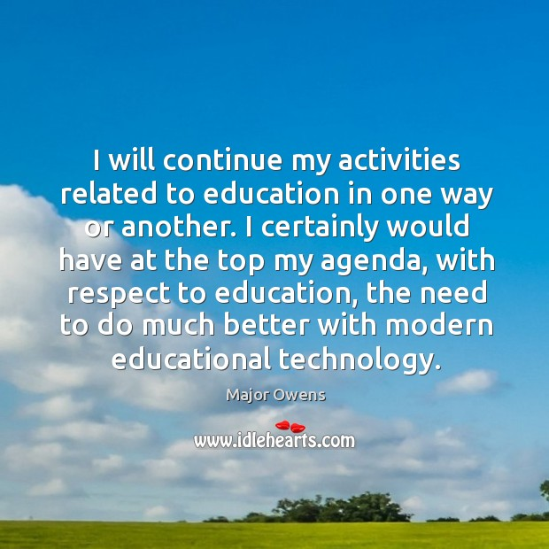 I will continue my activities related to education in one way or another. Major Owens Picture Quote