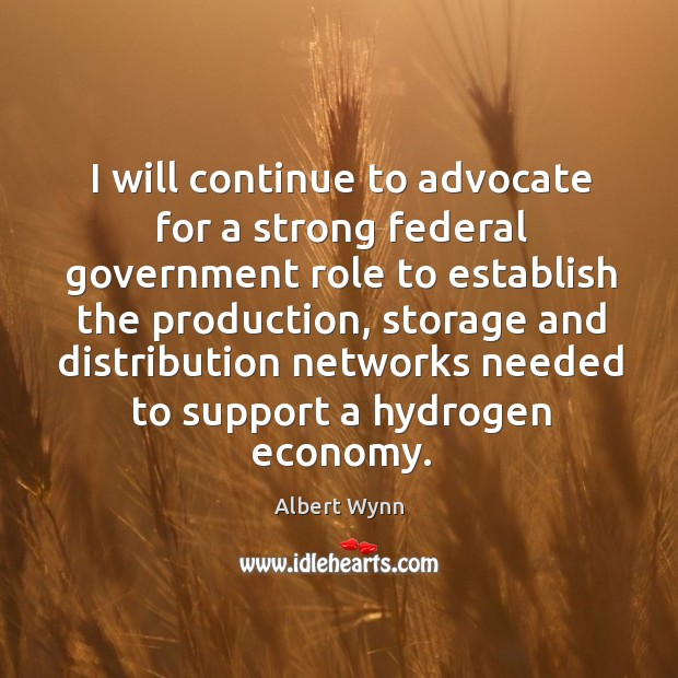 Image, I will continue to advocate for a strong federal government role to establish the production