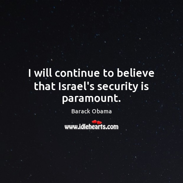Image, I will continue to believe that Israel's security is paramount.