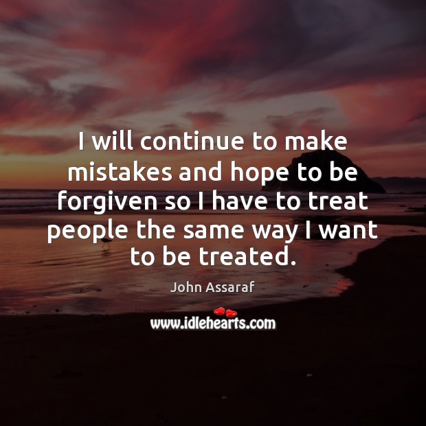 I will continue to make mistakes and hope to be forgiven so John Assaraf Picture Quote