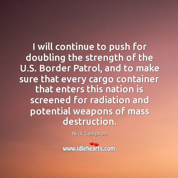 I will continue to push for doubling the strength of the u.s. Border patrol Image