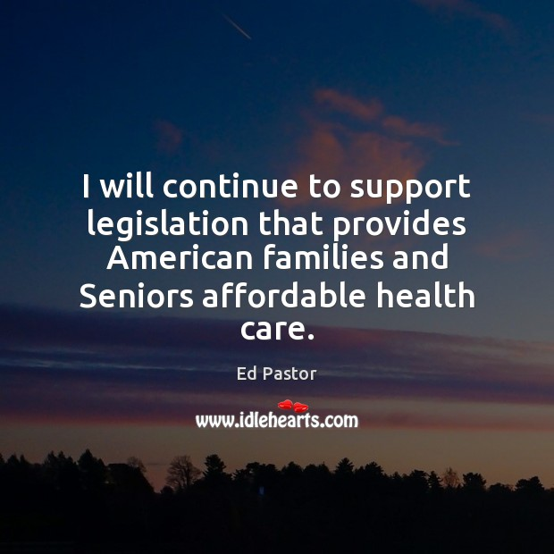 Image, I will continue to support legislation that provides American families and Seniors