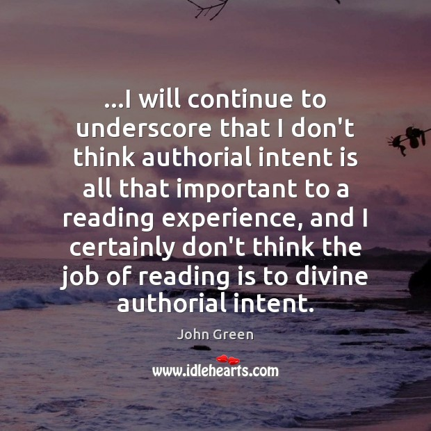 …I will continue to underscore that I don't think authorial intent is Intent Quotes Image