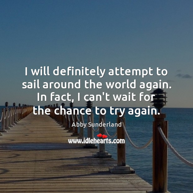 I will definitely attempt to sail around the world again. In fact, Try Again Quotes Image