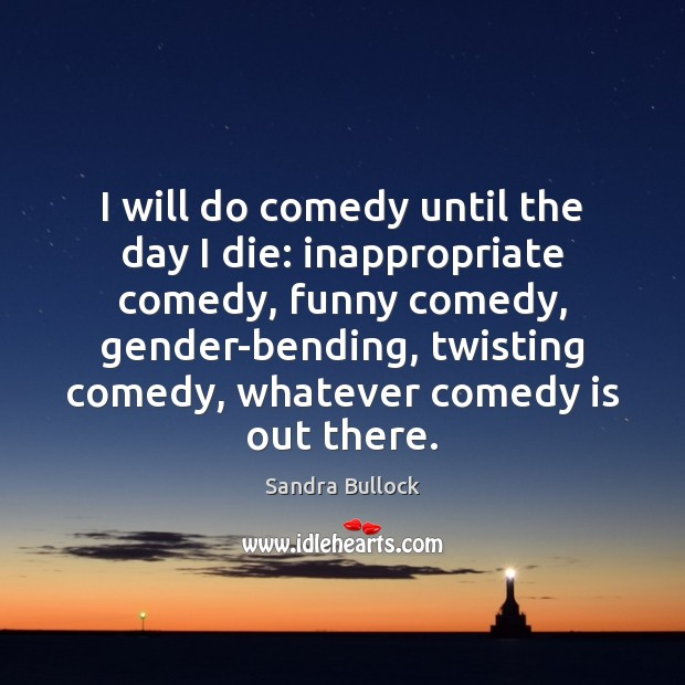 Image, I will do comedy until the day I die: inappropriate comedy, funny