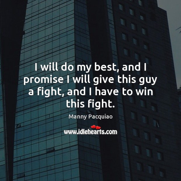 I will do my best, and I promise I will give this Manny Pacquiao Picture Quote