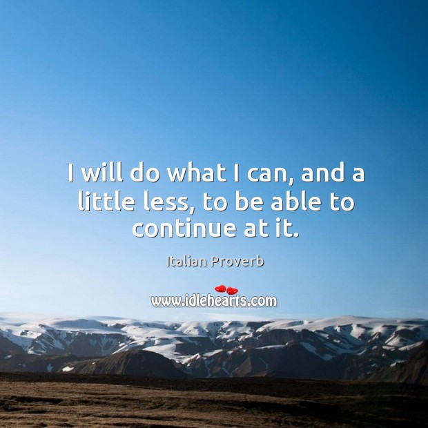 Image, I will do what I can, and a little less, to be able to continue at it.