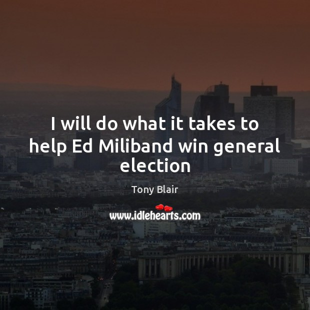 Image, I will do what it takes to help Ed Miliband win general election