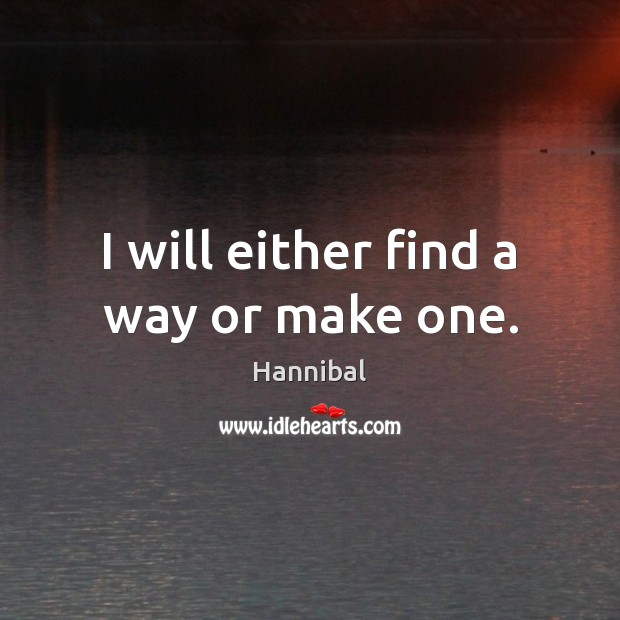 Image, I will either find a way or make one.