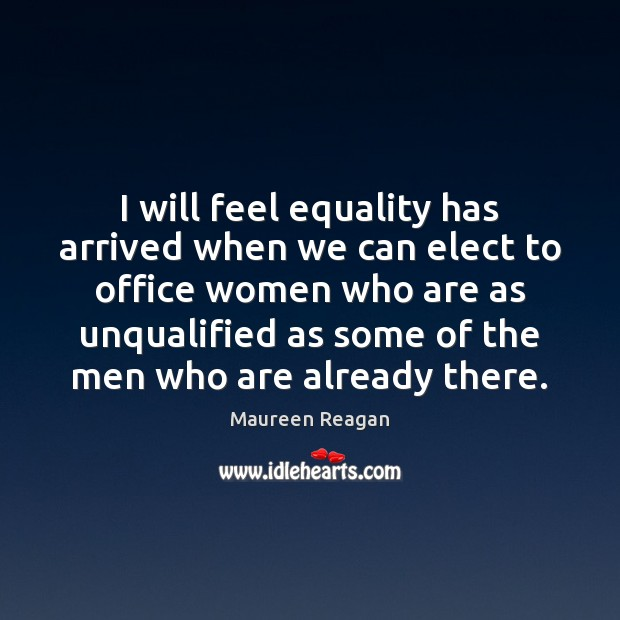 I will feel equality has arrived when we can elect to office Image