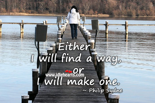 Either I will find a way, or I will make one. Image