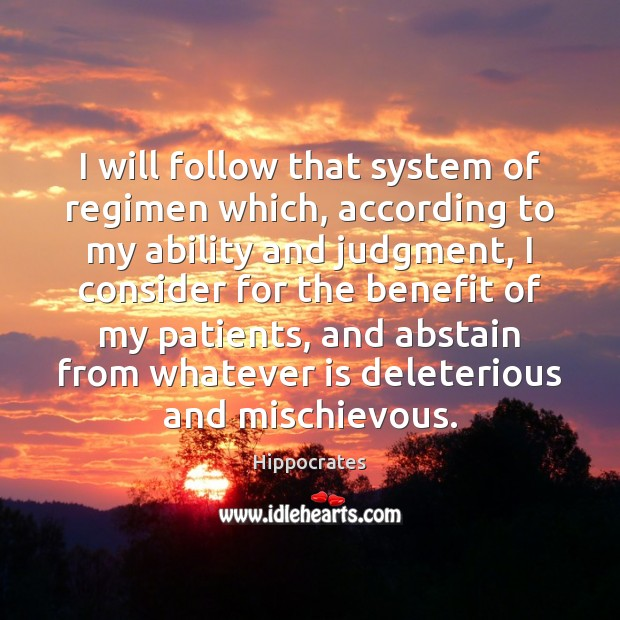 I will follow that system of regimen which, according to my ability Hippocrates Picture Quote