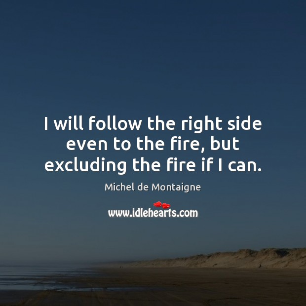Image, I will follow the right side even to the fire, but excluding the fire if I can.