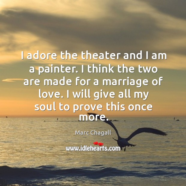 I will give all my soul to prove this once more. Marc Chagall Picture Quote