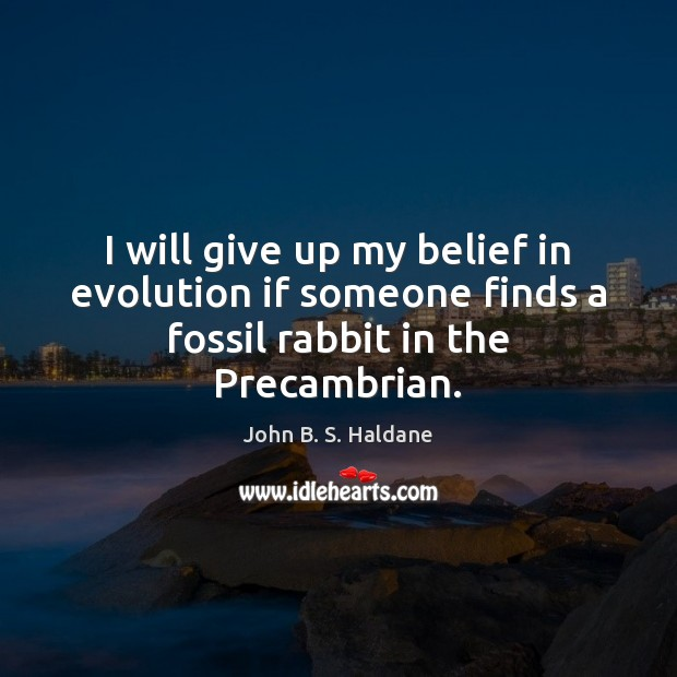 I will give up my belief in evolution if someone finds a fossil rabbit in the Precambrian. Image