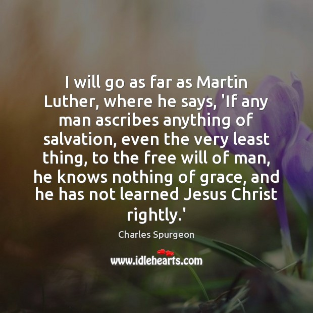 I will go as far as Martin Luther, where he says, 'If Image