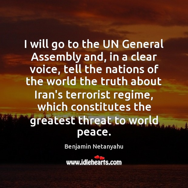 I will go to the UN General Assembly and, in a clear Benjamin Netanyahu Picture Quote