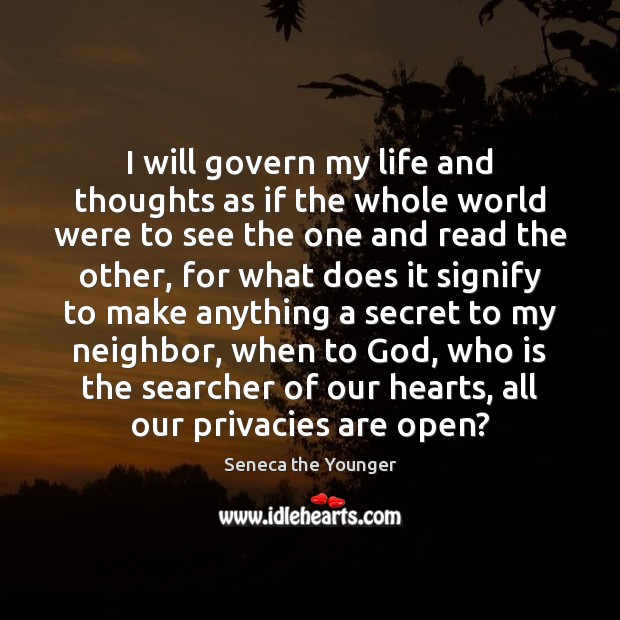 I will govern my life and thoughts as if the whole world Image