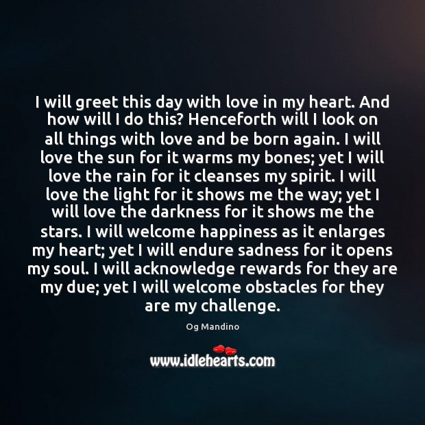 I will greet this day with love in my heart. And how Og Mandino Picture Quote