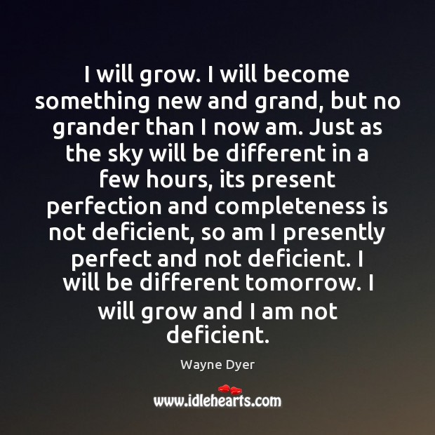 Image, I will grow. I will become something new and grand, but no