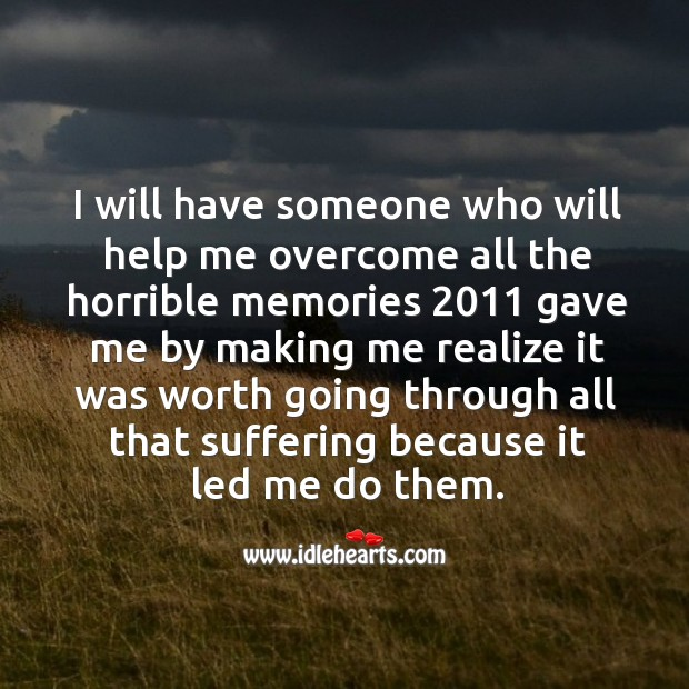 I will have someone who will help me overcome all the horrible memories Image