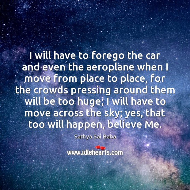 I will have to forego the car and even the aeroplane when Image