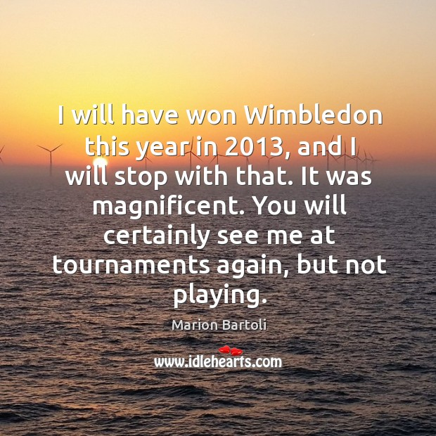 I will have won Wimbledon this year in 2013, and I will stop Image